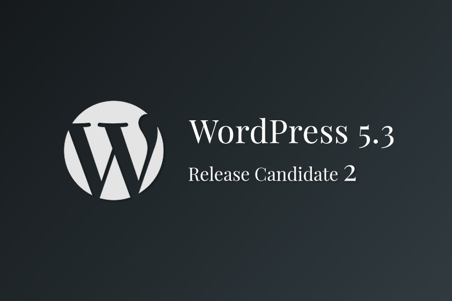 WordPress 5.3 Release Candidate 2 Now Available for Testing