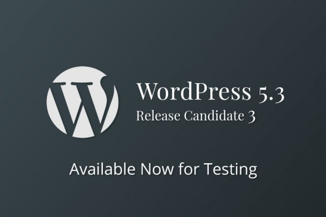 WordPress 5.3 Release Candidate 3 Now Available for testing!
