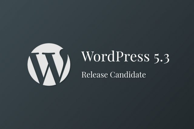 WordPress 5.3 Release Candidate is Now Available. Let's start testing!