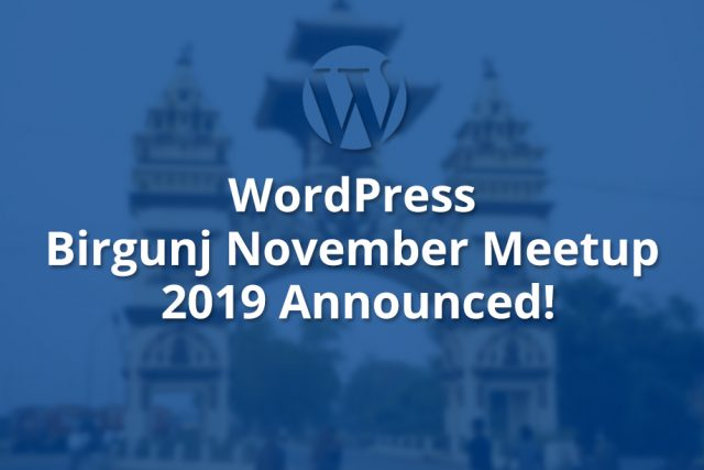 WordPress Birgunj November Meetup 2019 Announced!