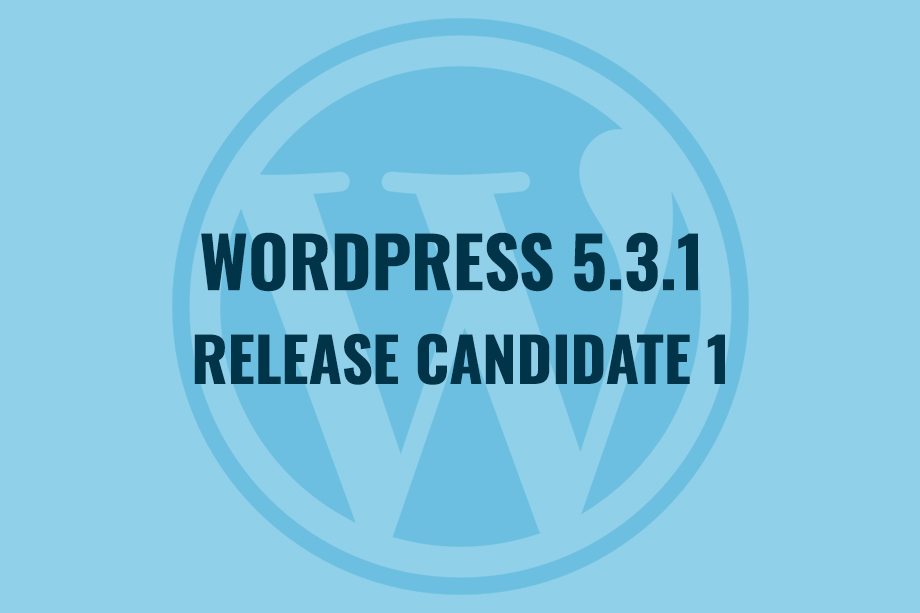 WordPress 5.3.1 Release Candidate 1 Available for Testing!