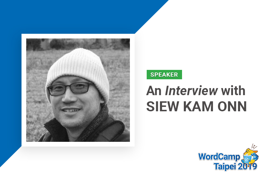 An Interview with Siew Kam Onn | WordCamp Taipei 2019 Speaker