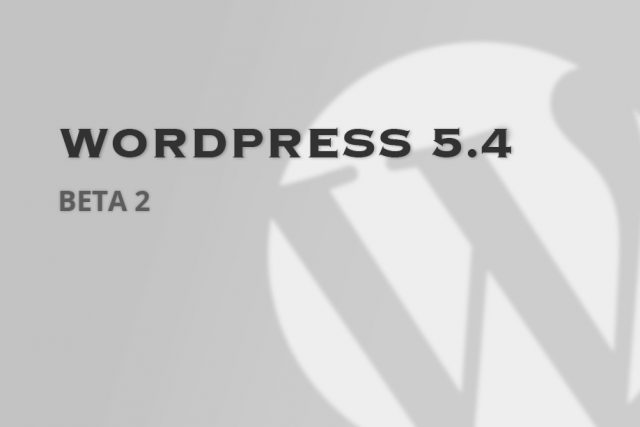 WordPress 5.4 Beta 2 Now Available for Testing!