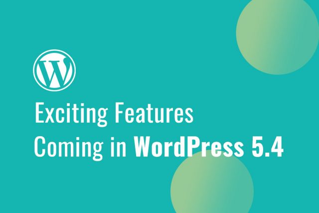 Exciting Features Coming in WordPress 5.4