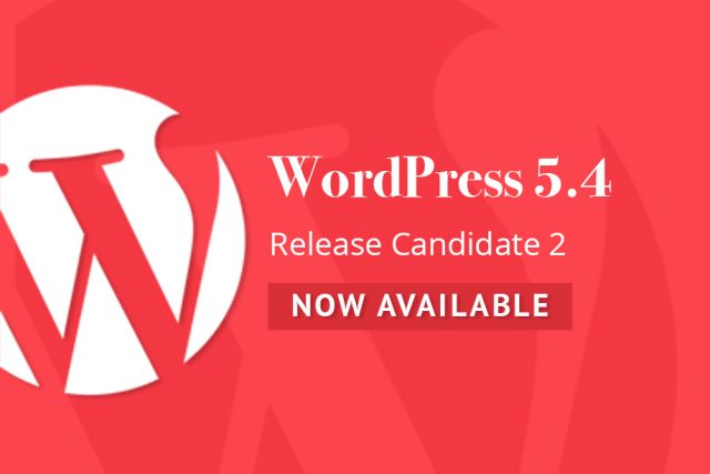 WordPress 5.4 Release Candidate 2 Now Available!