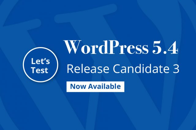 WordPress 5.4 Release Candidate 3 Now Available. Let's Test!