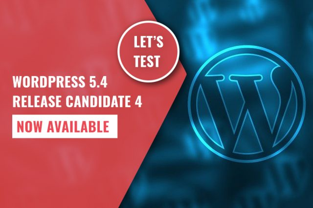 WordPress 5.4 Release Candidate 4 Now Available for Testing!