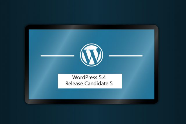 WordPress 5.4 Release Candidate 5 is Live!