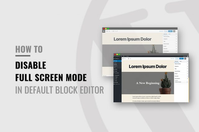 How to Disable Default Fullscreen Mode in Block Editor