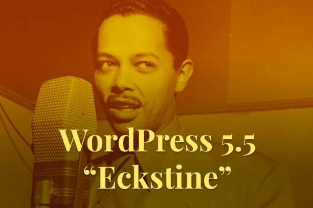 "WordPress 5.5 ""Eckstine"" is Finally here with Better Speed, Search, and Security"
