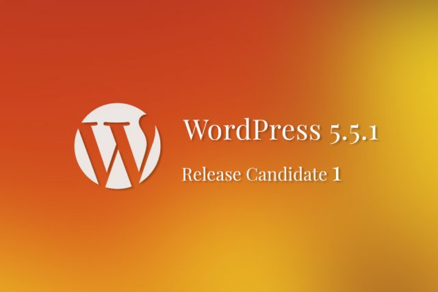 WordPress 5.5.1 Release Candidate 1 Available for Testing!