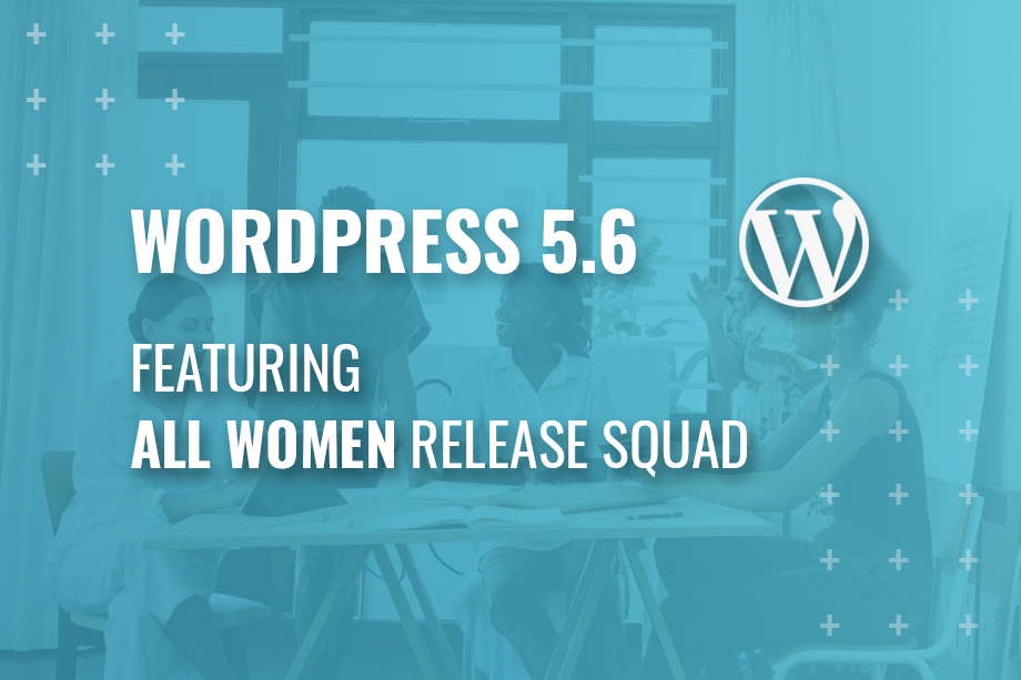 WordPress 5.6 Featuring all women release squad