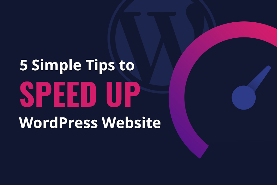 5 Simple Tips to Speed Up your WordPress Website