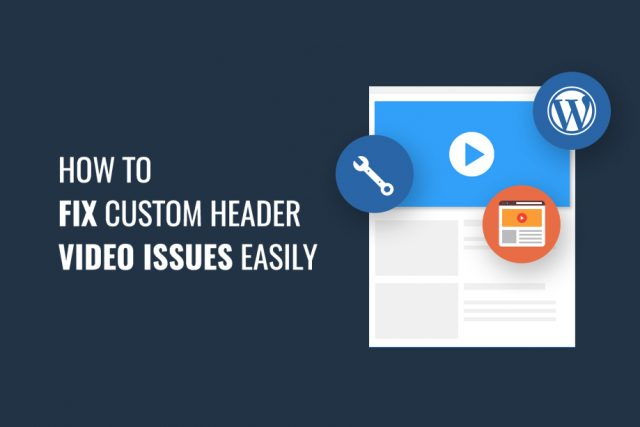 How to Fix Custom Header Video Issues Easily
