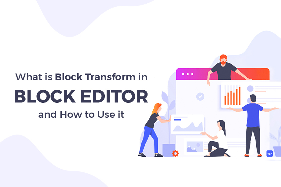 What is Block transform Feature in Block Editor