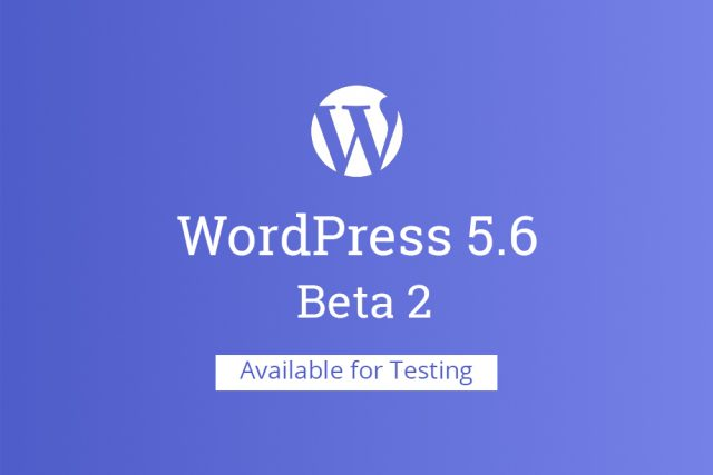 WordPress 5.6 Beta 2 Available for Testing!