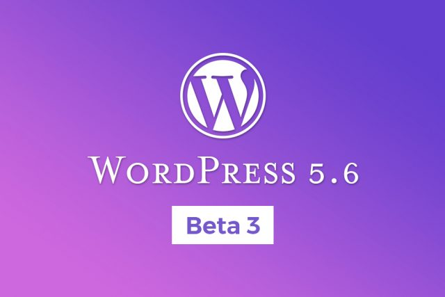 WordPress 5.6 Beta 3 Available for Testing!