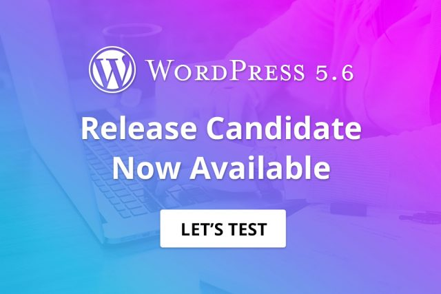 WordPress 5.6 Release Candidate Now Available for download