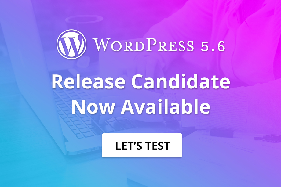 WordPress 5.6 Release Candidate is here