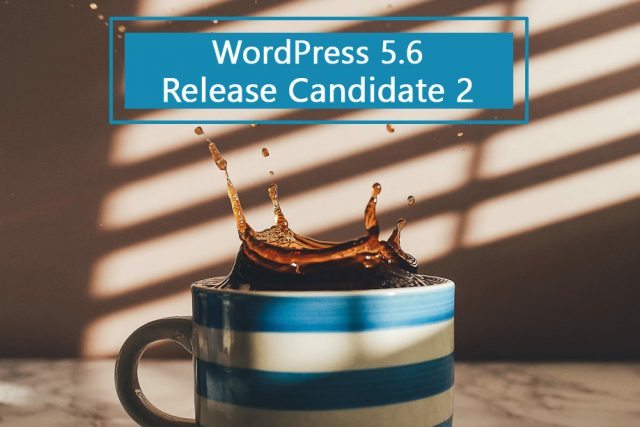 WordPress 5.6 Release Candidate 2 Now Available
