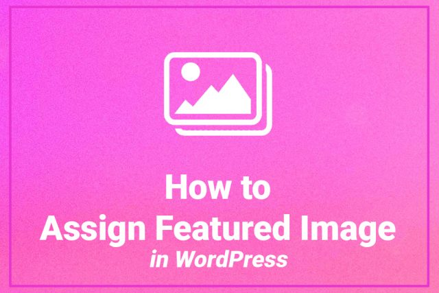 How to Assign a Featured Image in WordPress