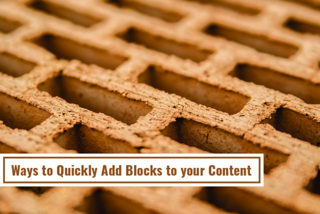 Ways to Quickly Add Blocks to your Content