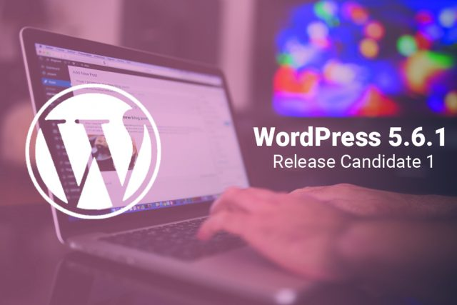 WordPress 5.6.1 Release Candidate 1 Now Available for Testing!