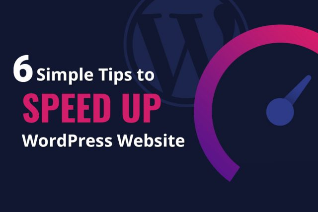 6 Simple Tips to Speed Up your WordPress Website
