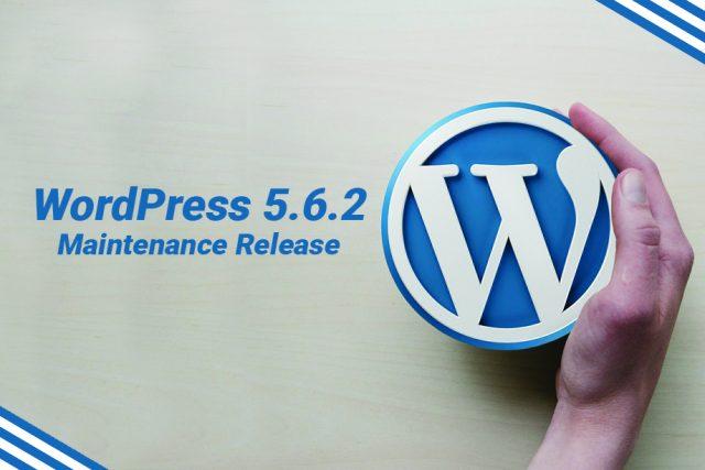 WordPress 5.6.2 Maintenance Release is Here!