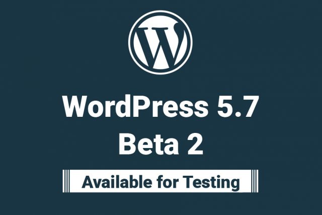 WordPress 5.7 Beta 2 is now Available for Testing!