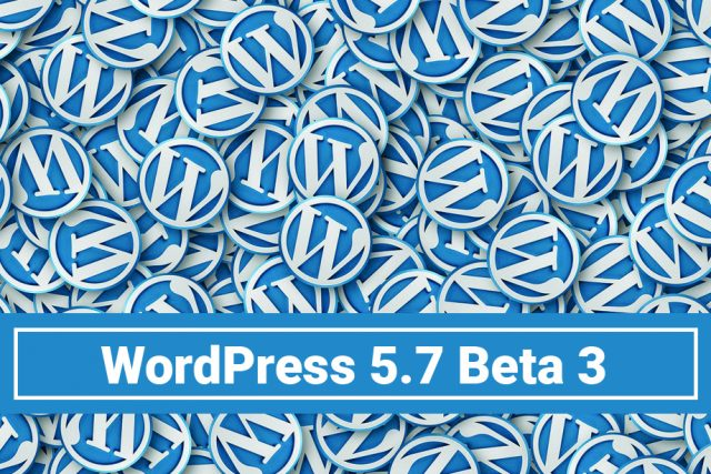 WordPress 5.7 Beta 3 Now Available for Testing!