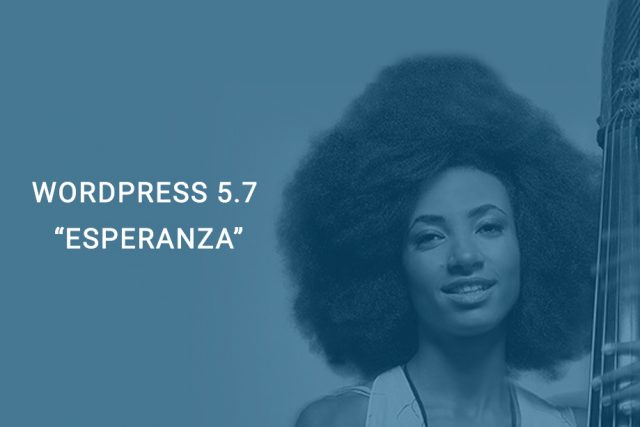 "WordPress 5.7 ""Esperanza"" Released with Fresh Colors, Greater Flexibility, and Enhanced Editor"