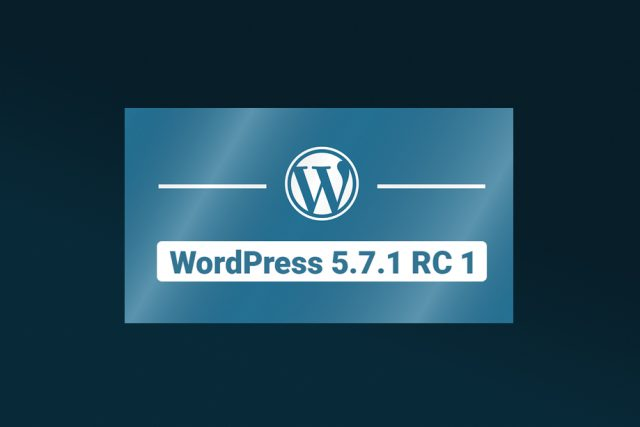 WordPress 5.7.1 Release Candidate 1 Now Available for Testing!