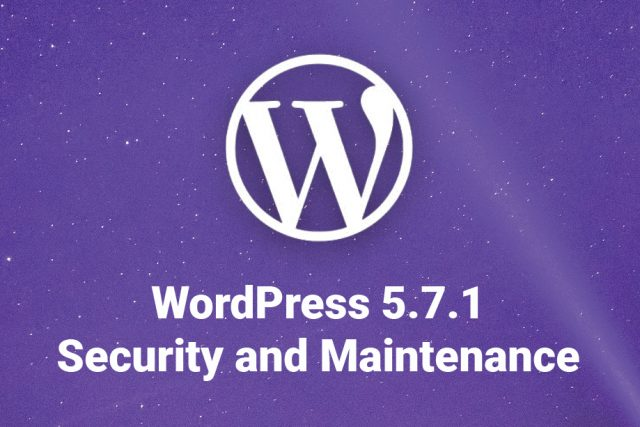 WordPress 5.7.1 Security and Maintenance Release Now Available for Testing!