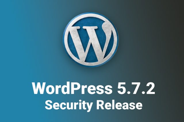 WordPress 5.7.2 Security Release is Here! Update Now!