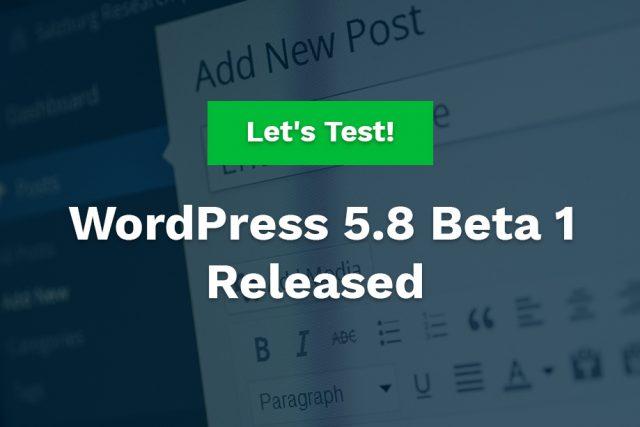 WordPress 5.8 Beta 1 Released – Let's Start Testing