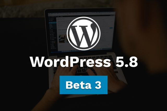 WordPress 5.8 Beta 3 Available for Testing!