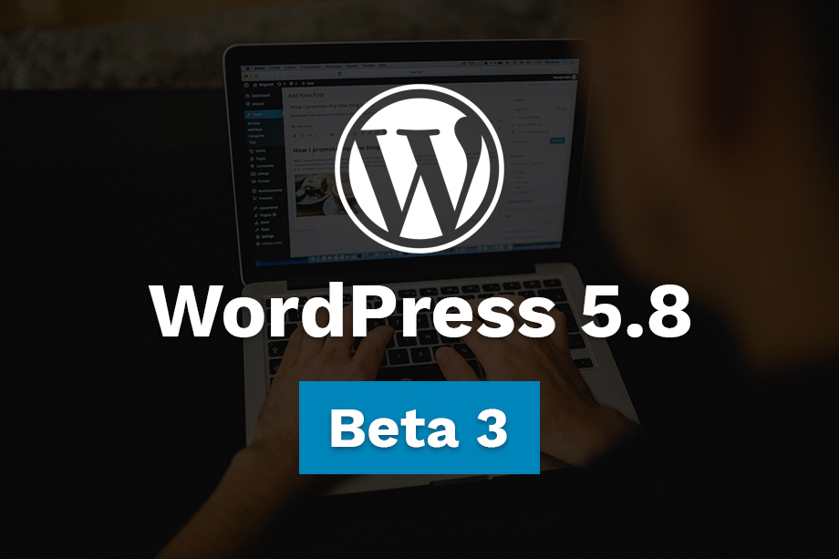 WordPress 5.8 Beta 3 Available for Testing
