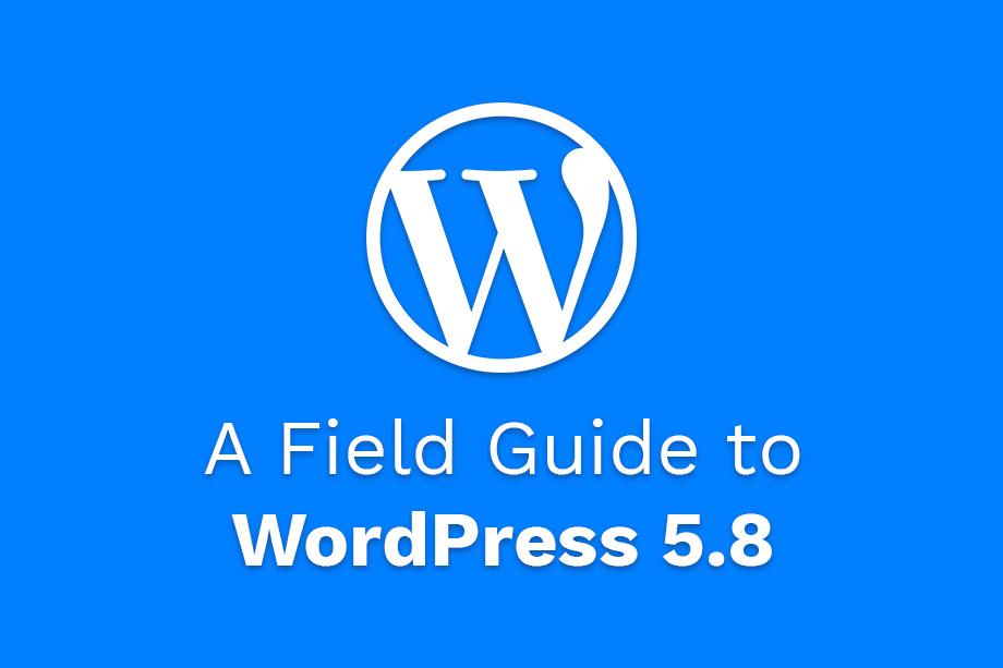 WordPress 5.8 Field Guide Featured Image