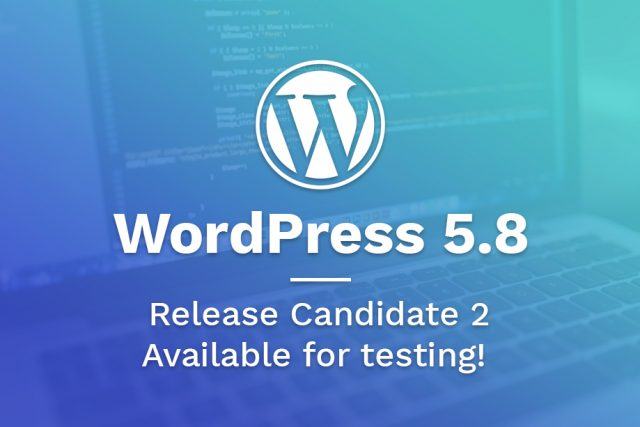 WordPress 5.8 Release Candidate 2 Available for testing!
