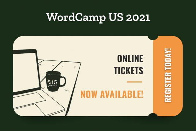 WordCamp US 2021 Online Tickets Now Available! Register Today!