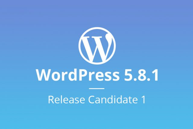 WordPress 5.8.1 Release Candidate 1 Now Available for Testing!
