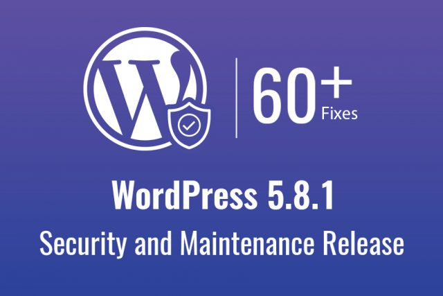 WordPress 5.8.1 Security and Maintenance Release Now Available!